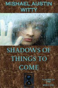 Shadows of Things to Come by Mishael Austin Witty
